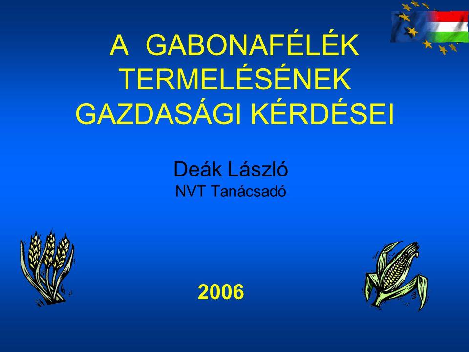 A GABONAFÉLÉK TERMELÉSÉNEK GAZDASÁGI KÉRDÉSEI Deák László NVT Tanácsadó 2006