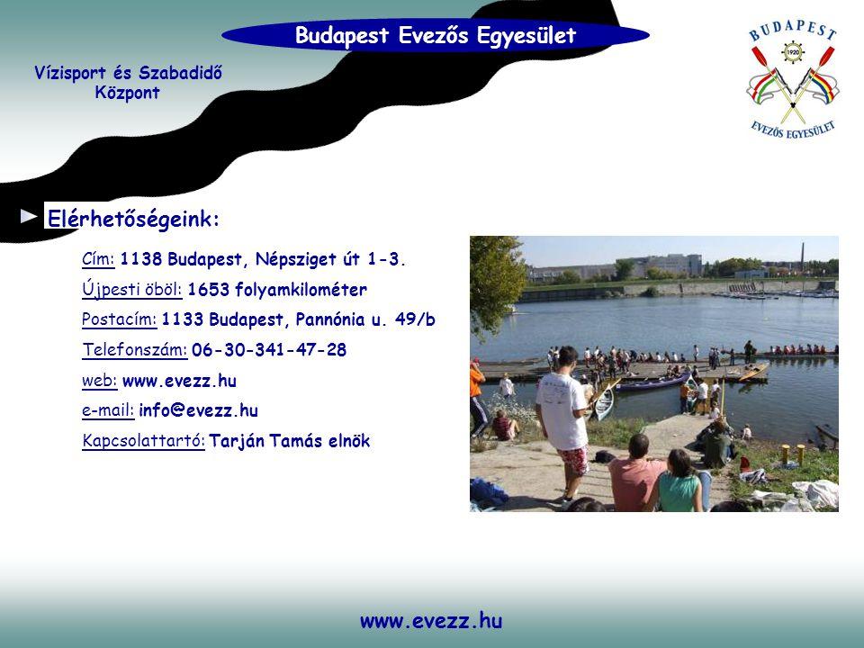 www.evezz.hu Elérhetőségeink: Cím: 1138 Budapest, Népsziget út 1-3. Újpesti öböl: 1653 folyamkilométer Postacím: 1133 Budapest, Pannónia u. 49/b Telef