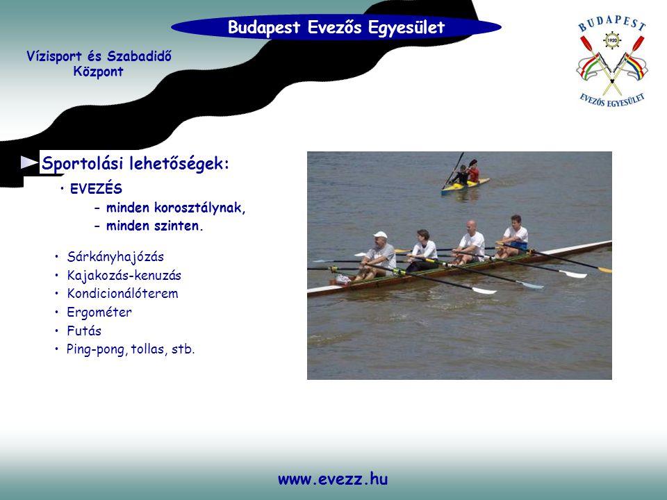 www.evezz.hu Vízitelepünk ideális helyszíne: • csapatépítő tréningeknek • vállalati sportnapoknak • családi napoknak • kerti partiknak • születésnapi rendezvényeknek • partnertalálkozóknak • termékbemutatóknak • kisebb konferenciáknak Szabadidős programok: Vízisport és Szabadidő K özpont Budapest Evezős Egyesület