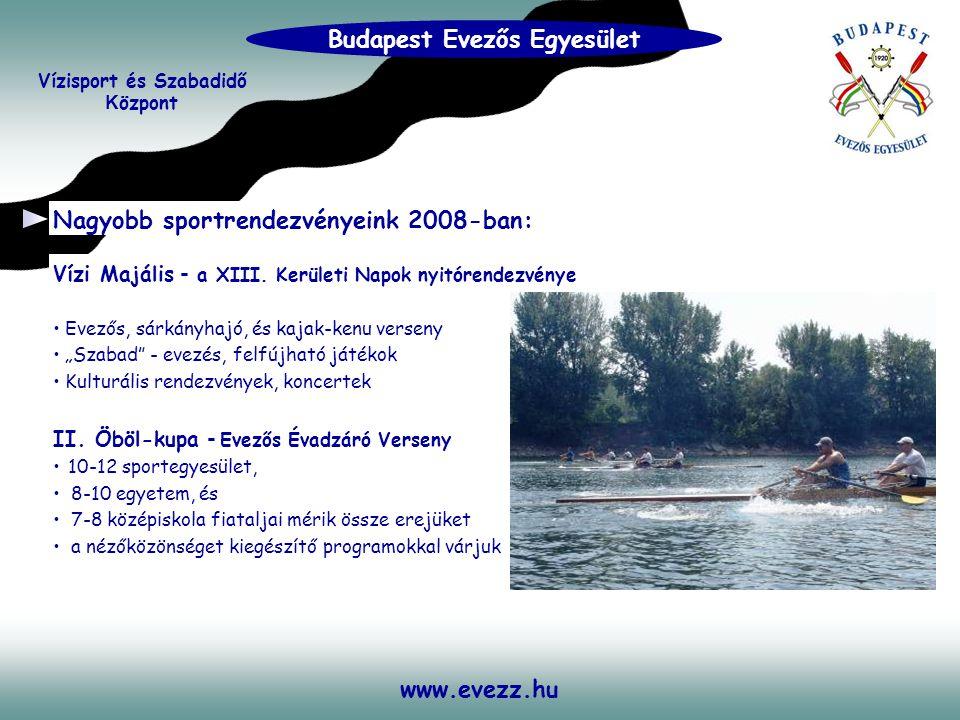 www.evezz.hu Nagyobb sportrendezvényeink 2008-ban: Vízi Majális - a XIII. Kerületi Napok nyitórendezvénye • Evezős, sárkányhajó, és kajak-kenu verseny