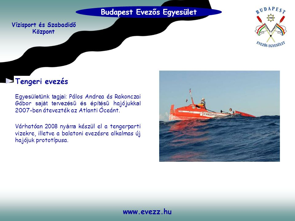 www.evezz.hu Tengeri evezés Egyesületünk tagjai: Pálos Andrea és Rakonczai Gábor saját tervezésű és építésű hajójuk kal 2007-ben átevezték az Atlanti