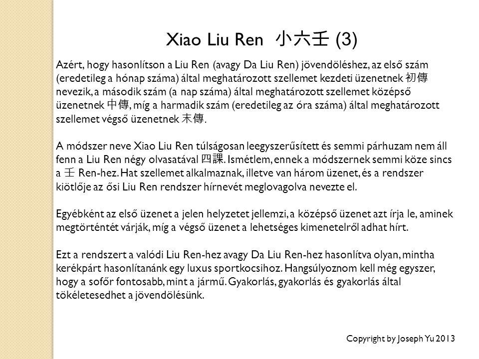 Copyright by Joseph Yu 2013 Azért, hogy hasonlítson a Liu Ren (avagy Da Liu Ren) jövendöléshez, az első szám (eredetileg a hónap száma) által meghatározott szellemet kezdeti üzenetnek 初傳 nevezik, a második szám (a nap száma) által meghatározott szellemet középső üzenetnek 中傳, míg a harmadik szám (eredetileg az óra száma) által meghatározott szellemet végső üzenetnek 末傳.