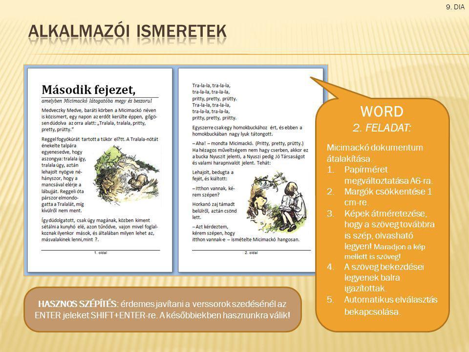 9. DIA WORD 2. FELADAT: Micimackó dokumentum átalakítása. 1.Papírméret megváltoztatása A6-ra. 2.Margók csökkentése 1 cm-re. 3.Képek átméretezése, hogy