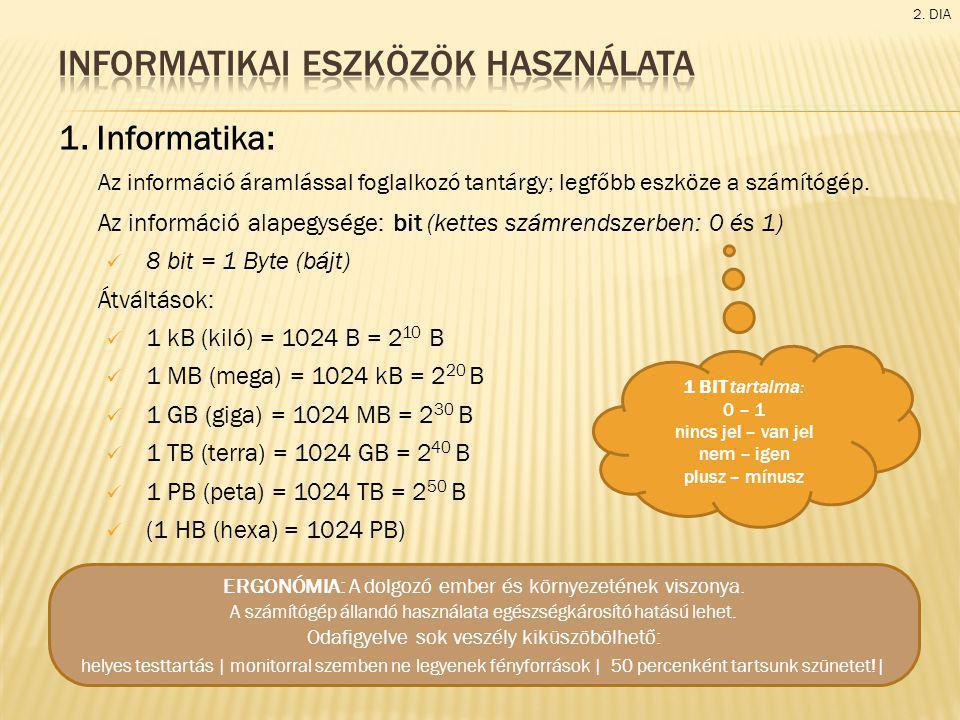 1. Informatika: Az információ áramlással foglalkozó tantárgy; legfőbb eszköze a számítógép. Az információ alapegysége: bit (kettes számrendszerben: 0
