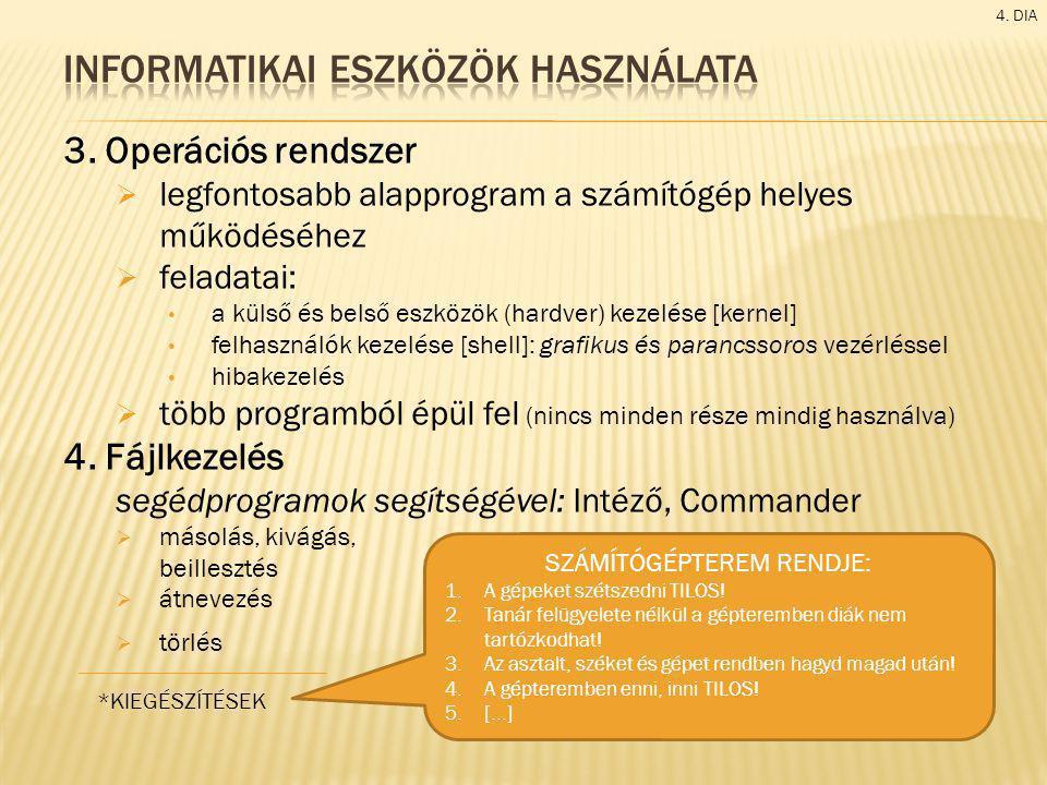 3. Operációs rendszer  legfontosabb alapprogram a számítógép helyes működéséhez  feladatai: • a külső és belső eszközök (hardver) kezelése [kernel]