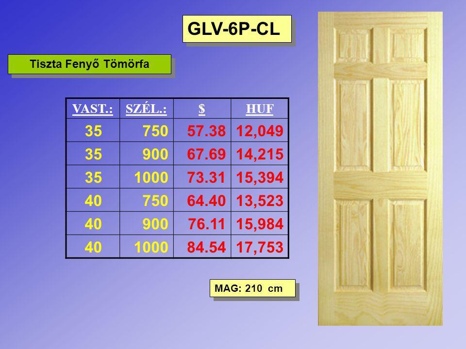 GLV-6P-CL Tiszta Fenyő Tömörfa VAST.:SZÉL.:$HUF 3575057.3812,049 3590067.6914,215 35100073.3115,394 4075064.4013,523 4090076.1115,984 40100084.5417,75