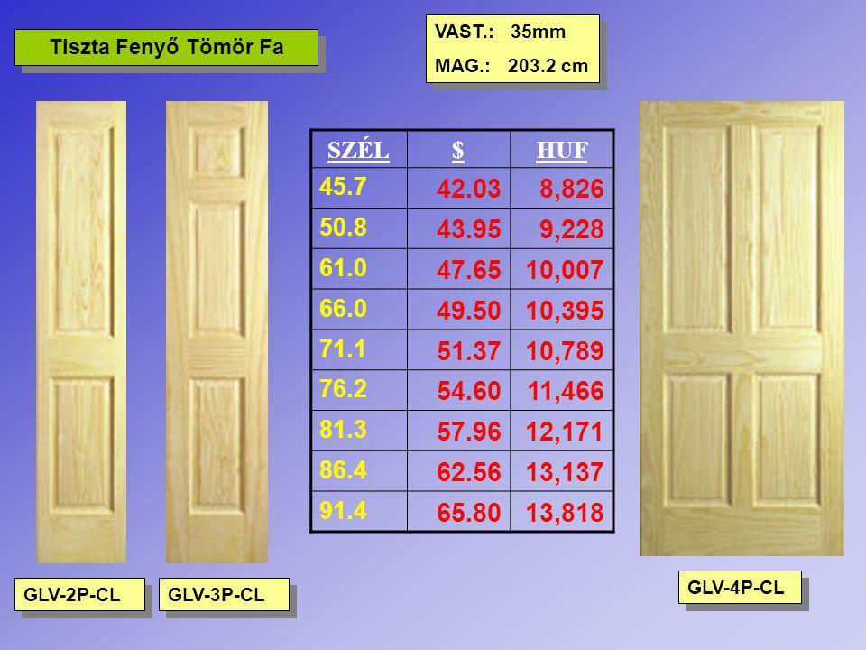GLV-2P-CL GLV-3P-CL GLV-4P-CL Tiszta Fenyő Tömör Fa VAST.: 35mm MAG.: 203.2 cm VAST.: 35mm MAG.: 203.2 cm SZÉL$HUF 45.7 42.038,826 50.8 43.959,228 61.
