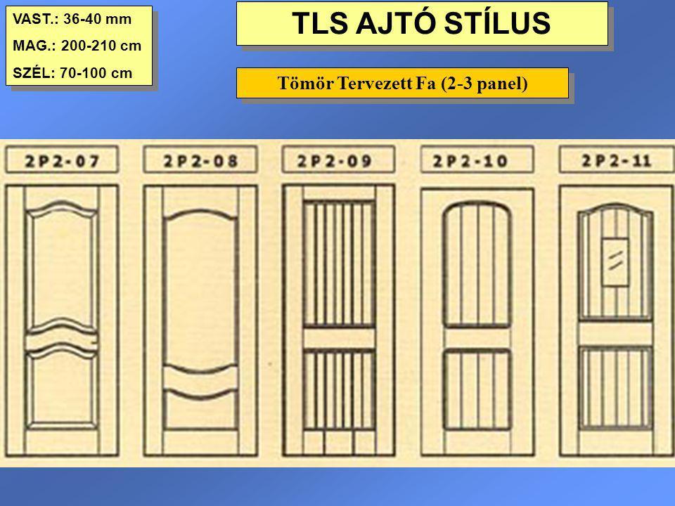 TLS AJTÓ STÍLUS VAST.: 36-40 mm MAG.: 200-210 cm SZÉL: 70-100 cm VAST.: 36-40 mm MAG.: 200-210 cm SZÉL: 70-100 cm Tömör Tervezett Fa (2-3 panel)
