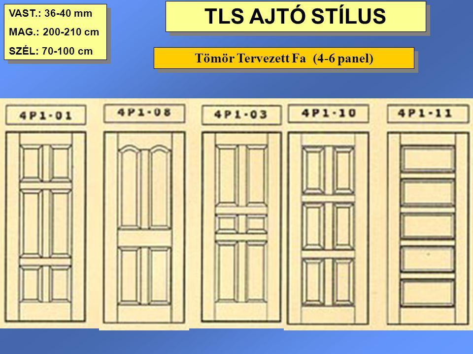 TLS AJTÓ STÍLUS VAST.: 36-40 mm MAG.: 200-210 cm SZÉL: 70-100 cm VAST.: 36-40 mm MAG.: 200-210 cm SZÉL: 70-100 cm Tömör Tervezett Fa (4-6 panel)