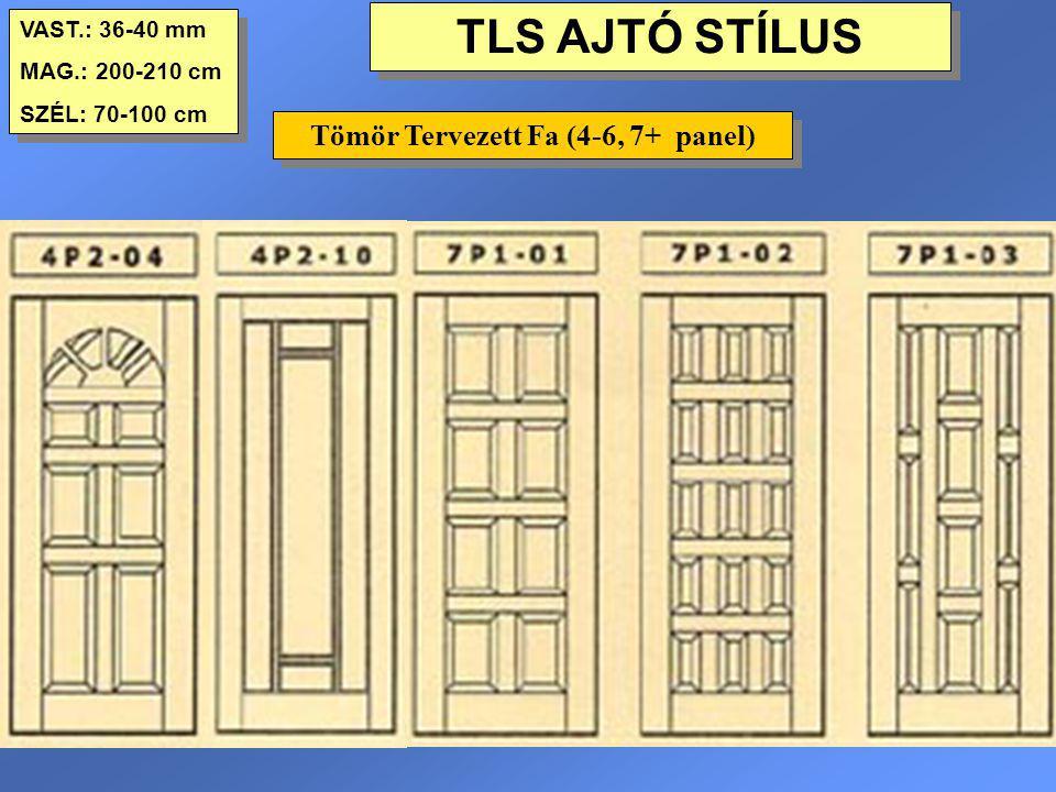TLS AJTÓ STÍLUS VAST.: 36-40 mm MAG.: 200-210 cm SZÉL: 70-100 cm VAST.: 36-40 mm MAG.: 200-210 cm SZÉL: 70-100 cm Tömör Tervezett Fa (4-6, 7+ panel)
