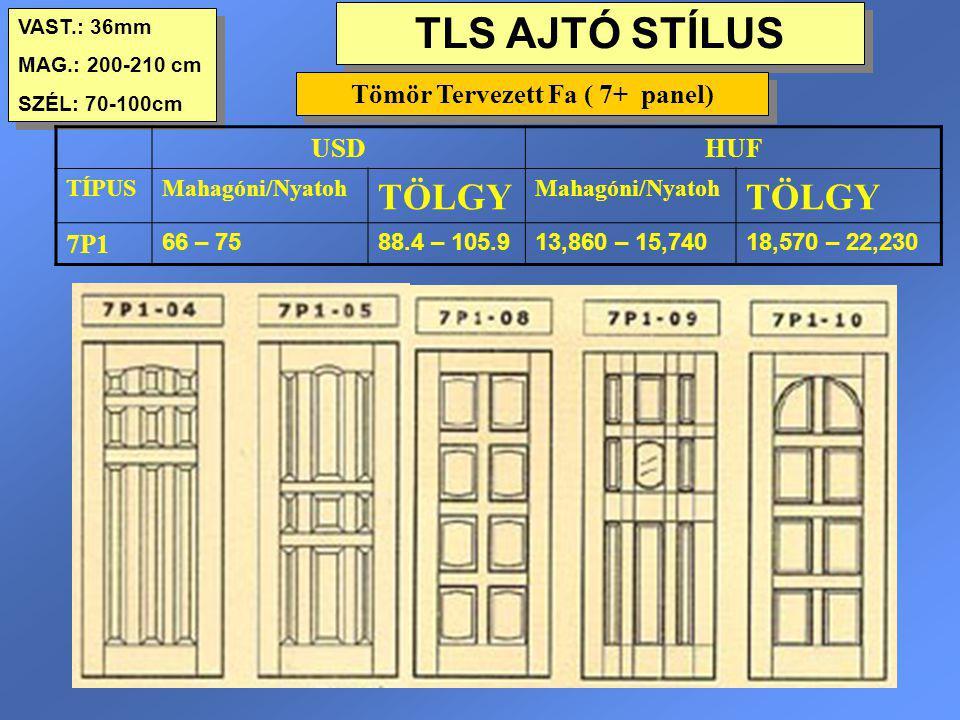 TLS AJTÓ STÍLUS VAST.: 36mm MAG.: 200-210 cm SZÉL: 70-100cm VAST.: 36mm MAG.: 200-210 cm SZÉL: 70-100cm USDHUF TÍPUSMahagóni/Nyatoh TÖLGY Mahagóni/Nya