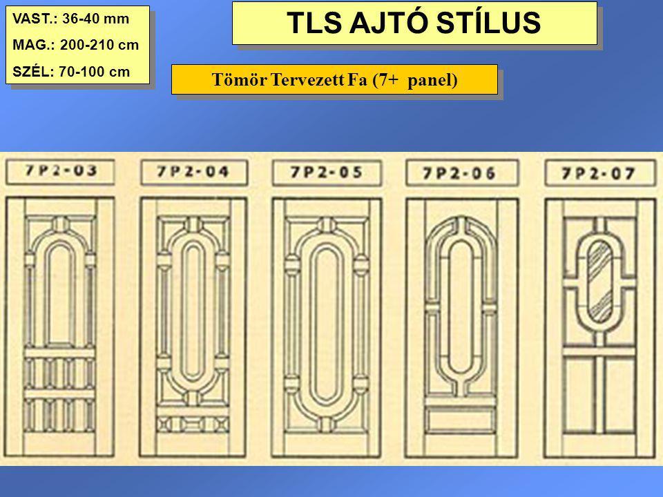 TLS AJTÓ STÍLUS VAST.: 36-40 mm MAG.: 200-210 cm SZÉL: 70-100 cm VAST.: 36-40 mm MAG.: 200-210 cm SZÉL: 70-100 cm Tömör Tervezett Fa (7+ panel)