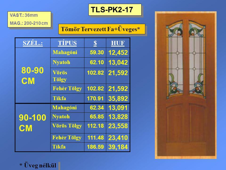 TLS-PK2-17 Tömör Tervezett Fa+Üveges* VAST.: 36mm MAG.: 200-210 cm VAST.: 36mm MAG.: 200-210 cm SZÉL.:TÍPUS$HUF 80-90 CM Mahagóni 59.30 12,452 Nyatoh
