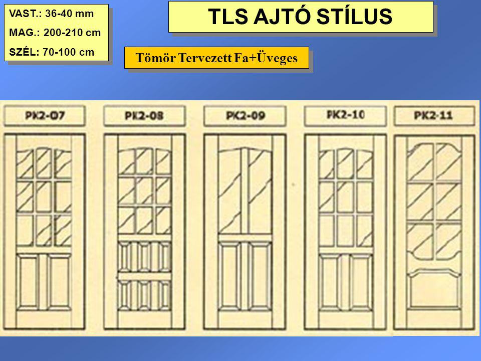 TLS AJTÓ STÍLUS VAST.: 36-40 mm MAG.: 200-210 cm SZÉL: 70-100 cm VAST.: 36-40 mm MAG.: 200-210 cm SZÉL: 70-100 cm Tömör Tervezett Fa+Üveges