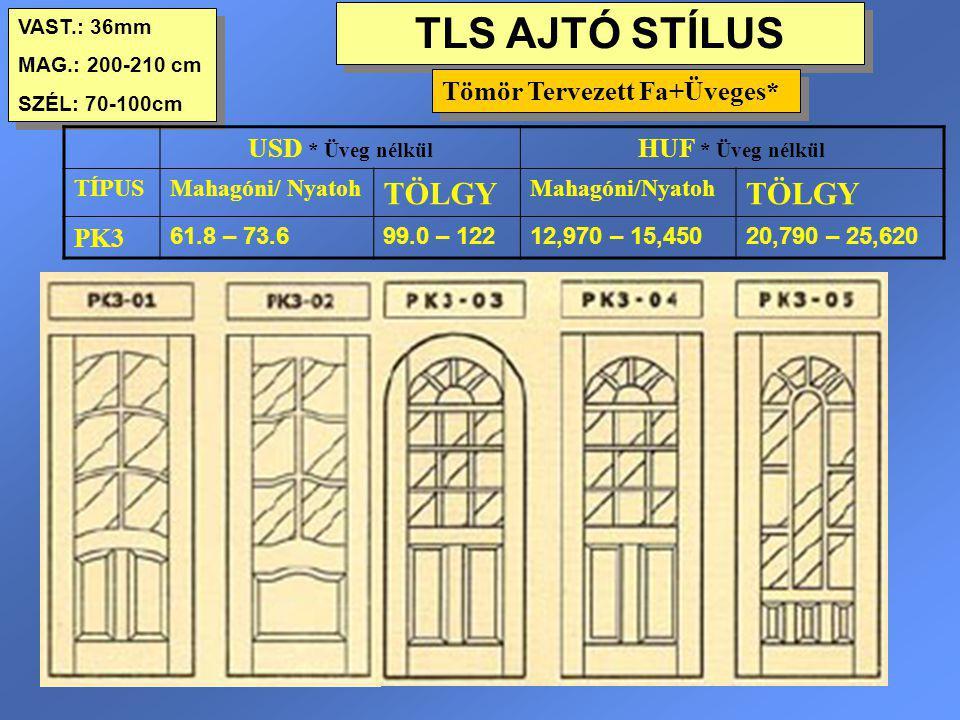 TLS AJTÓ STÍLUS VAST.: 36mm MAG.: 200-210 cm SZÉL: 70-100cm VAST.: 36mm MAG.: 200-210 cm SZÉL: 70-100cm USD * Üveg nélkül HUF * Üveg nélkül TÍPUSMahag