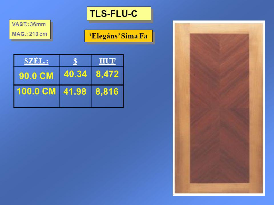 TLS-FLU-C 'Elegáns' Sima Fa VAST.: 36mm MAG.: 210 cm VAST.: 36mm MAG.: 210 cm SZÉL.:$HUF 90.0 CM 40.348,472 100.0 CM41.988,816