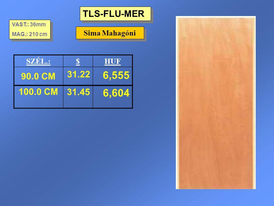 TLS-FLU-MER VAST.: 36mm MAG.: 210 cm VAST.: 36mm MAG.: 210 cm SZÉL.:$HUF 90.0 CM 31.22 6,555 100.0 CM31.45 6,604 Sima Mahagóni
