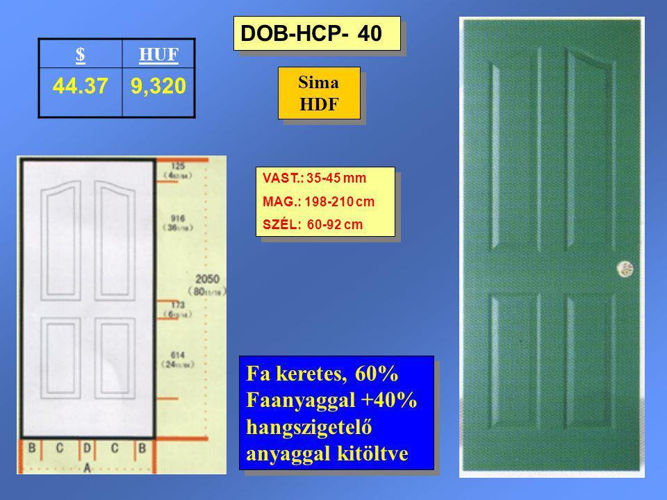 DOB-HCP- 40 Sima HDF VAST.: 35-45 mm MAG.: 198-210 cm SZÉL: 60-92 cm VAST.: 35-45 mm MAG.: 198-210 cm SZÉL: 60-92 cm $HUF 44.379,320 Fa keretes, 60% F