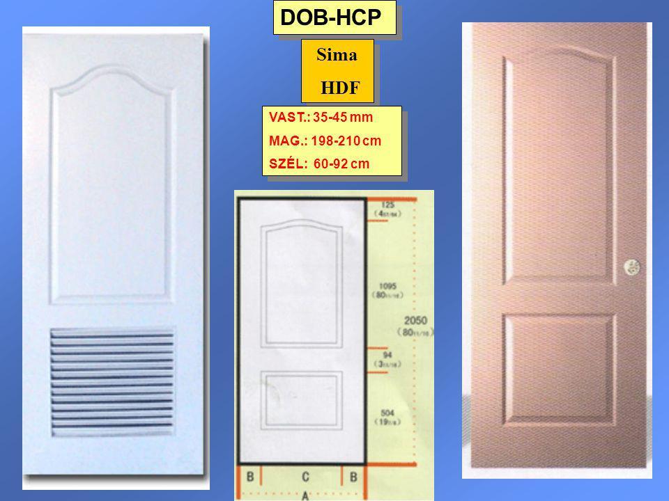DOB-HCP Sima HDF Sima HDF VAST.: 35-45 mm MAG.: 198-210 cm SZÉL: 60-92 cm VAST.: 35-45 mm MAG.: 198-210 cm SZÉL: 60-92 cm
