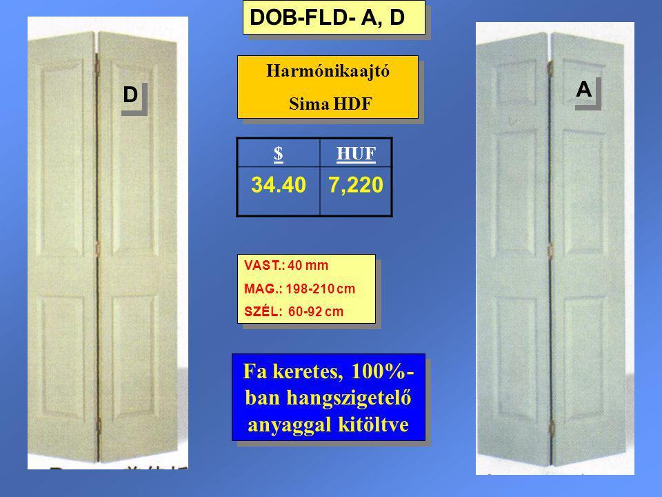 DOB-FLD- A, D Harmónikaajtó Sima HDF Harmónikaajtó Sima HDF VAST.: 40 mm MAG.: 198-210 cm SZÉL: 60-92 cm VAST.: 40 mm MAG.: 198-210 cm SZÉL: 60-92 cm