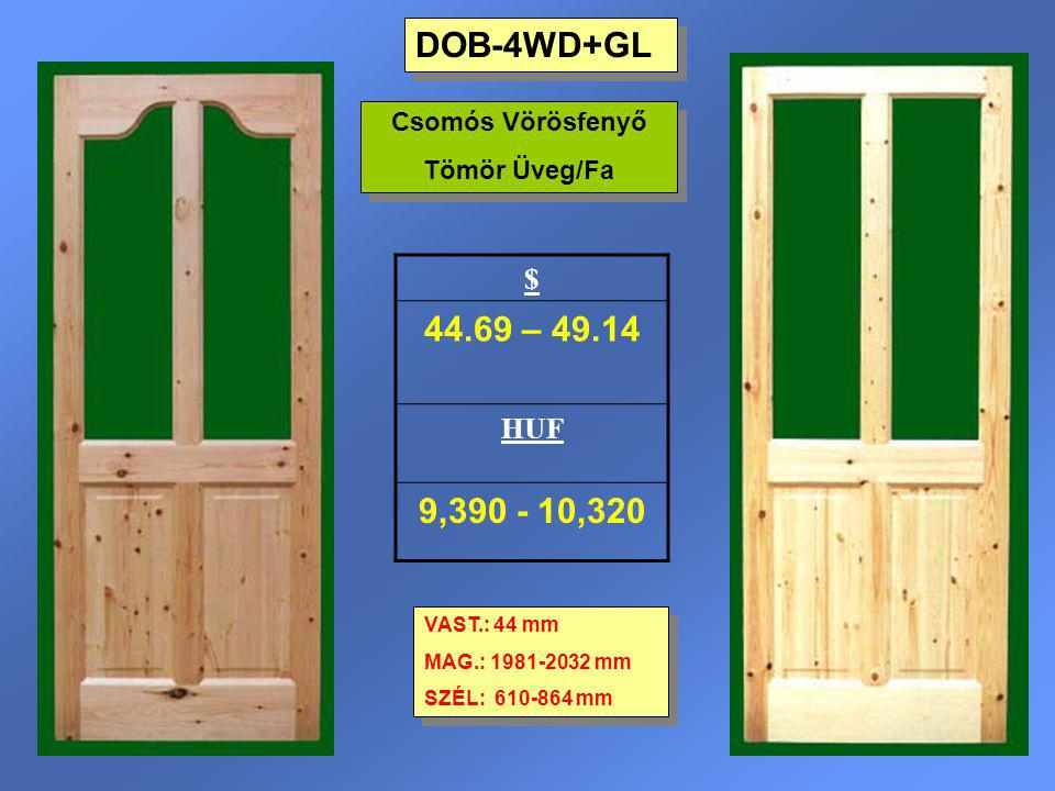 DOB-4WD+GL VAST.: 44 mm MAG.: 1981-2032 mm SZÉL: 610-864 mm VAST.: 44 mm MAG.: 1981-2032 mm SZÉL: 610-864 mm $ 44.69 – 49.14 HUF 9,390 - 10,320 Csomós