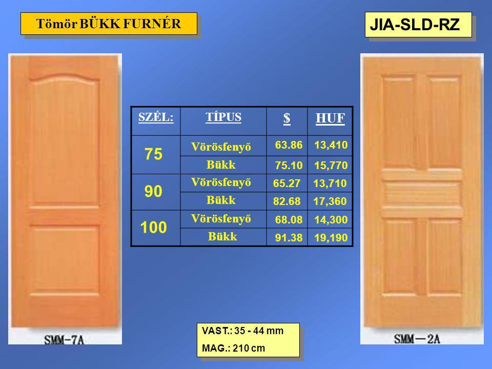 JIA-SLD-RZ Tömör BÜKK FURNÉR VAST.: 35 - 44 mm MAG.: 210 cm VAST.: 35 - 44 mm MAG.: 210 cm SZÉL:TÍPUS $HUF 75 Vörösfenyő 63.8613,410 Bükk 75.1015,770