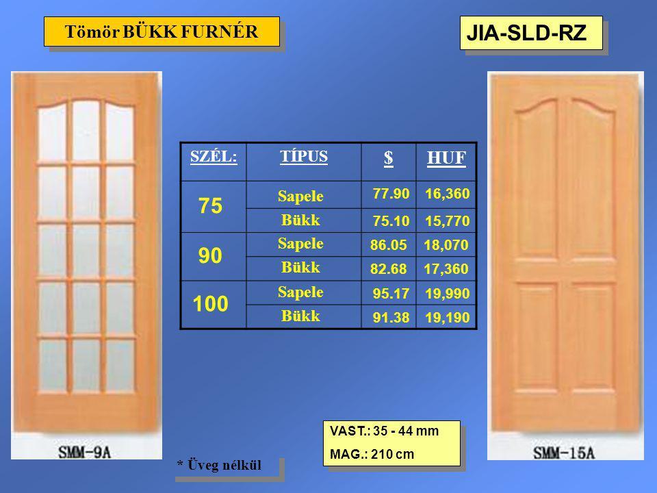 JIA-SLD-RZ Tömör BÜKK FURNÉR VAST.: 35 - 44 mm MAG.: 210 cm VAST.: 35 - 44 mm MAG.: 210 cm * Üveg nélkül SZÉL:TÍPUS $HUF 75 Sapele 77.9016,360 Bükk 75