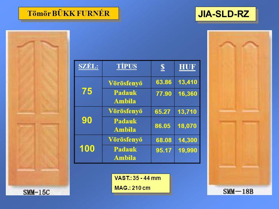 JIA-SLD-RZ Tömör BÜKK FURNÉR VAST.: 35 - 44 mm MAG.: 210 cm VAST.: 35 - 44 mm MAG.: 210 cm SZÉL:TÍPUS $HUF 75 Vörösfenyő 63.8613,410 Padauk Ambila 77.