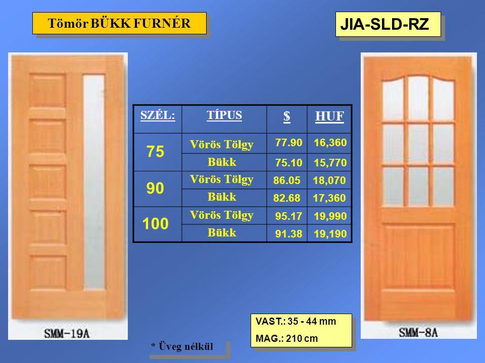 JIA-SLD-RZ Tömör BÜKK FURNÉR VAST.: 35 - 44 mm MAG.: 210 cm VAST.: 35 - 44 mm MAG.: 210 cm * Üveg nélkül SZÉL:TÍPUS $HUF 75 Vörös Tölgy 77.9016,360 Bü