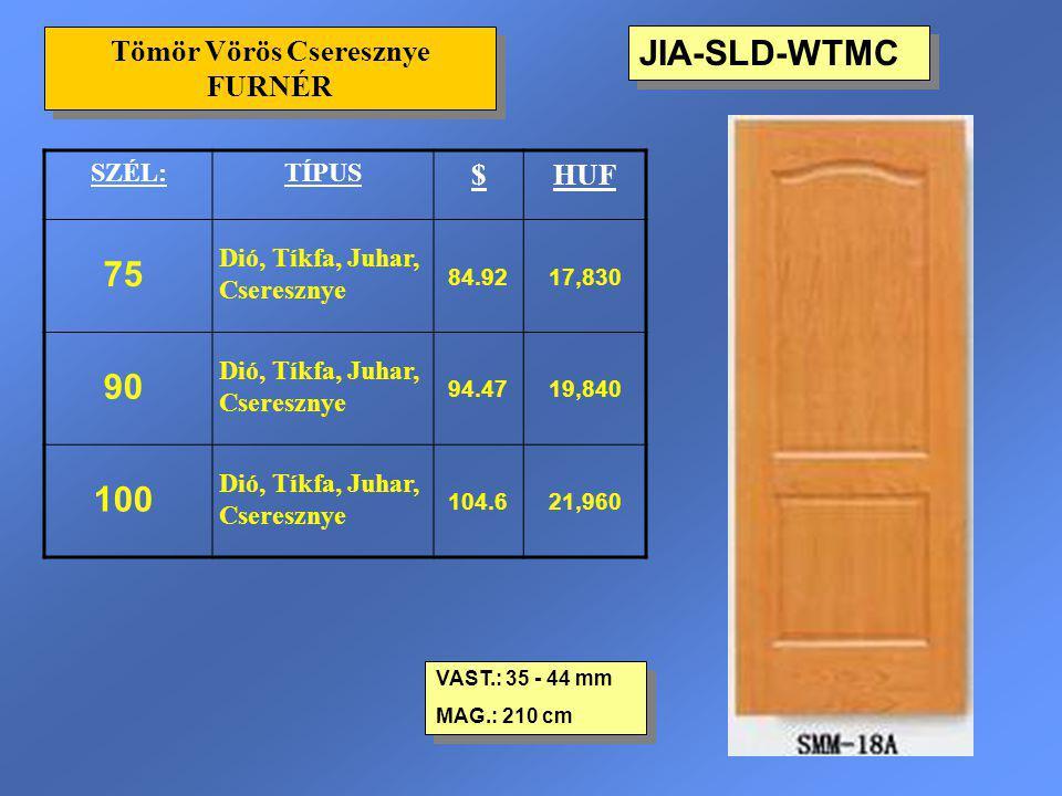 JIA-SLD-WTMC VAST.: 35 - 44 mm MAG.: 210 cm VAST.: 35 - 44 mm MAG.: 210 cm SZÉL:TÍPUS $HUF 75 Dió, Tíkfa, Juhar, Cseresznye 84.9217,830 90 Dió, Tíkfa,