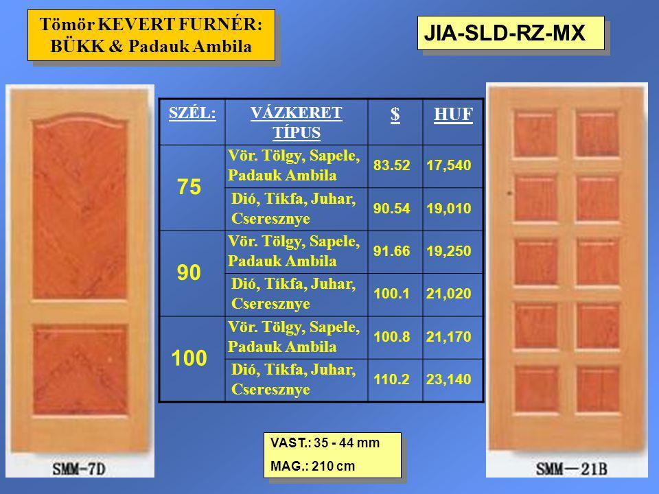 JIA-SLD-RZ-MX VAST.: 35 - 44 mm MAG.: 210 cm VAST.: 35 - 44 mm MAG.: 210 cm Tömör KEVERT FURNÉR: BÜKK & Padauk Ambila SZÉL:VÁZKERET TÍPUS $HUF 75 Vör.