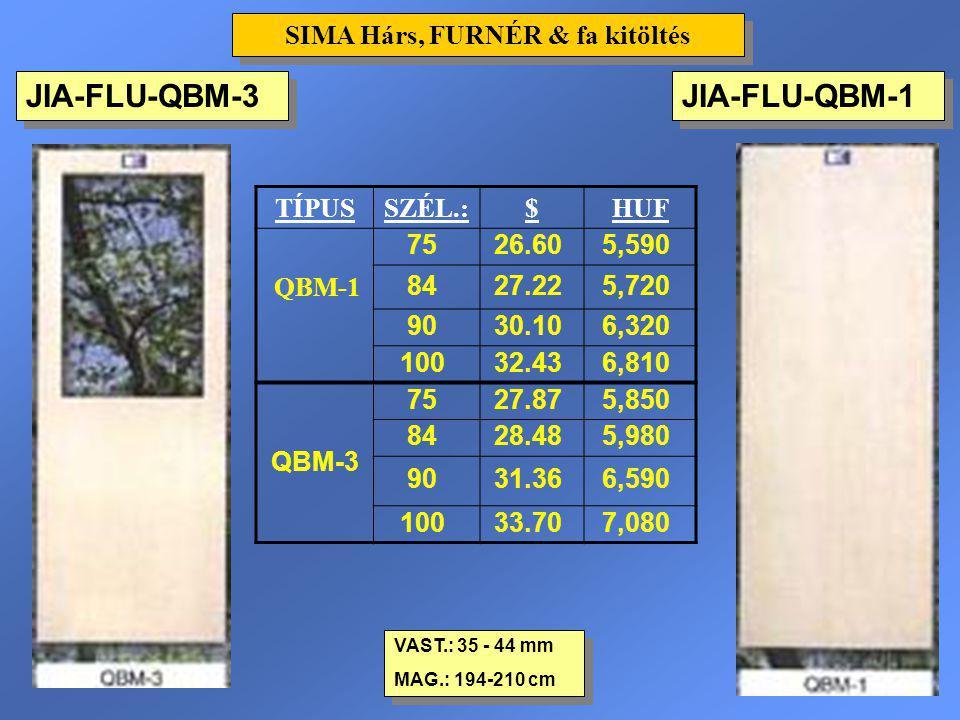 JIA-FLU-QBM-1 VAST.: 35 - 44 mm MAG.: 194-210 cm VAST.: 35 - 44 mm MAG.: 194-210 cm TÍPUSSZÉL.:$HUF QBM-1 7526.605,590 8427.225,720 9030.106,320 10032