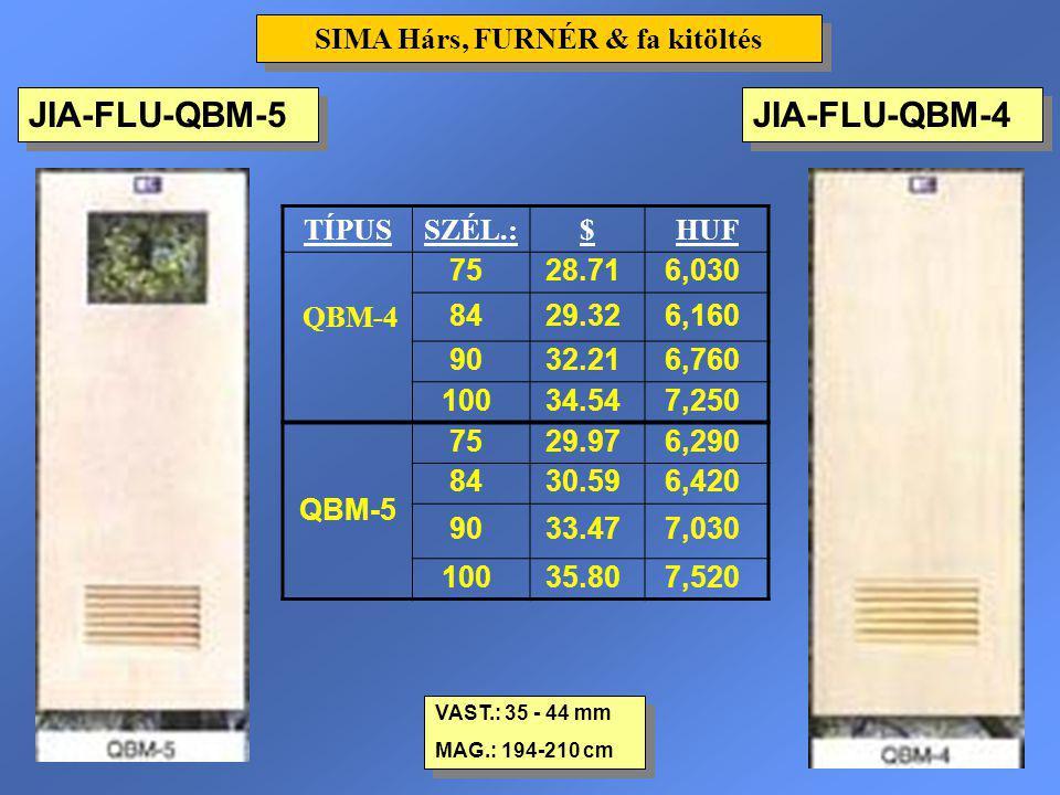 JIA-FLU-QBM-4 VAST.: 35 - 44 mm MAG.: 194-210 cm VAST.: 35 - 44 mm MAG.: 194-210 cm SIMA Hárs, FURNÉR & fa kitöltés TÍPUSSZÉL.:$HUF QBM-4 7528.716,030