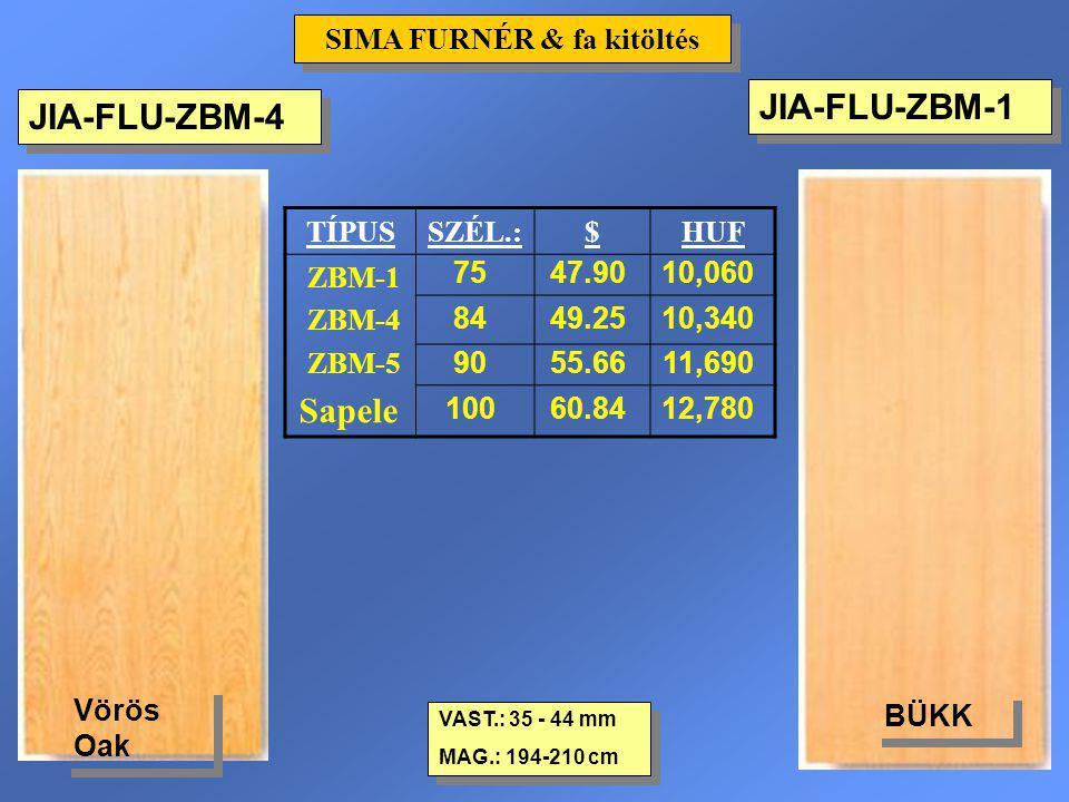 JIA-FLU-ZBM-1 VAST.: 35 - 44 mm MAG.: 194-210 cm VAST.: 35 - 44 mm MAG.: 194-210 cm SIMA FURNÉR & fa kitöltés TÍPUSSZÉL.:$HUF ZBM-1 ZBM-4 ZBM-5 Sapele