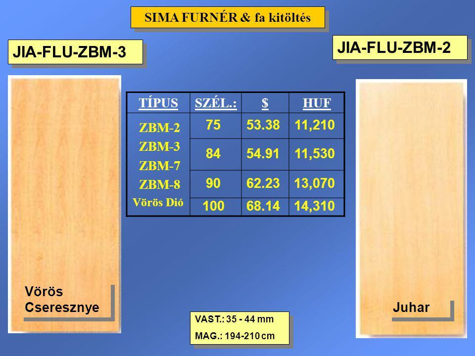JIA-FLU-ZBM-2 VAST.: 35 - 44 mm MAG.: 194-210 cm VAST.: 35 - 44 mm MAG.: 194-210 cm SIMA FURNÉR & fa kitöltés TÍPUSSZÉL.:$HUF ZBM-2 ZBM-3 ZBM-7 ZBM-8