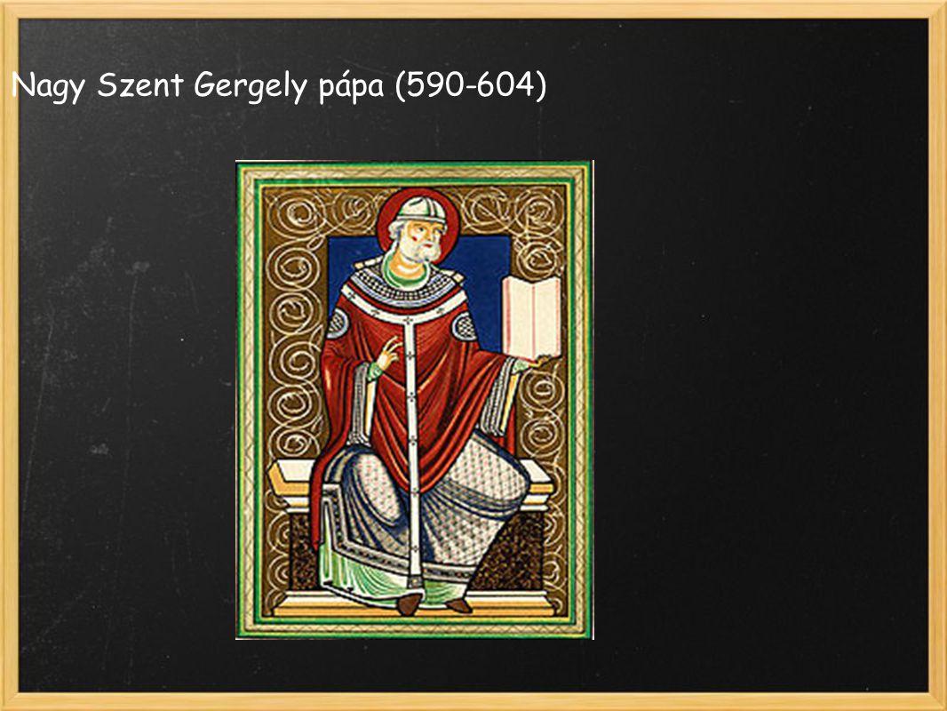 Nagy Szent Gergely pápa (590-604)