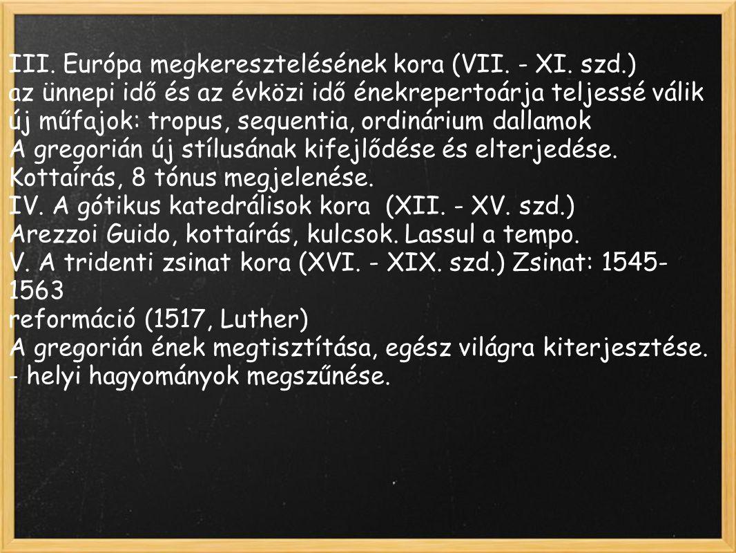 III. Európa megkeresztelésének kora (VII. - XI. szd.) az ünnepi idő és az évközi idő énekrepertoárja teljessé válik új műfajok: tropus, sequentia, ord