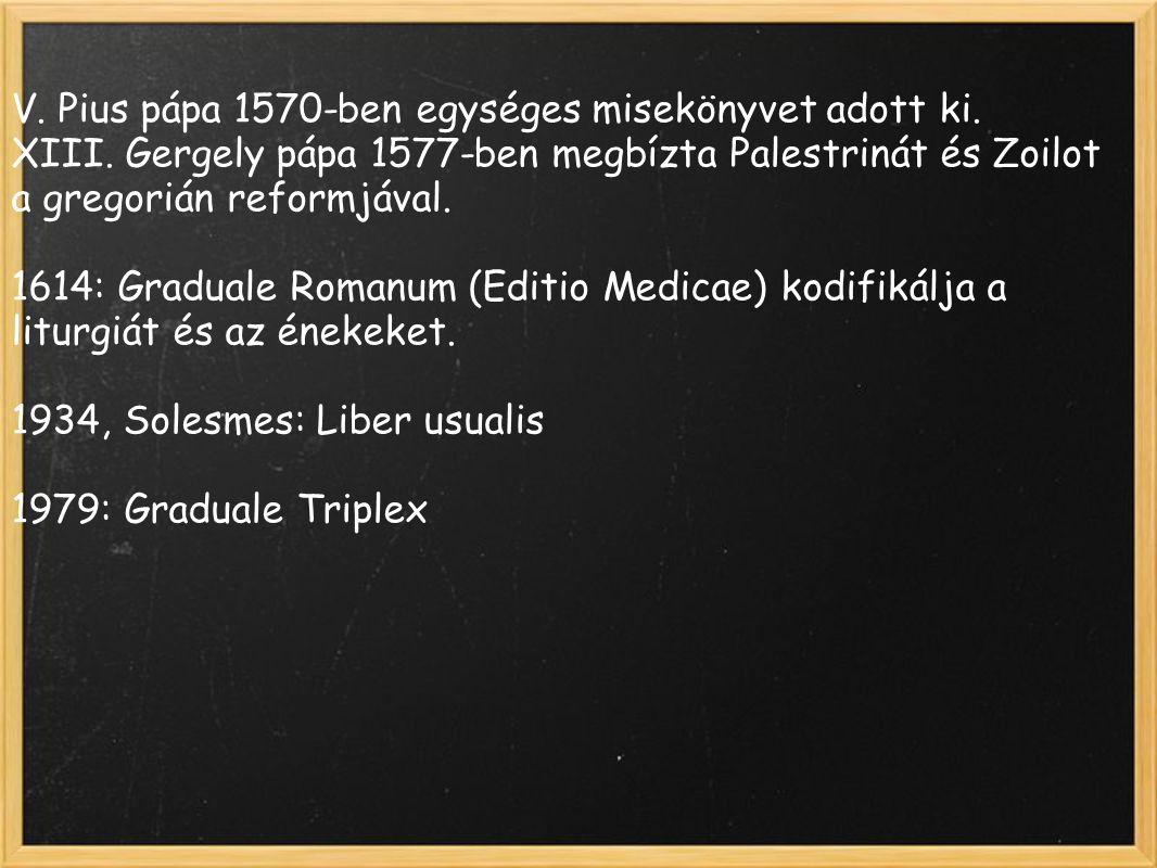 V. Pius pápa 1570-ben egységes misekönyvet adott ki. XIII. Gergely pápa 1577-ben megbízta Palestrinát és Zoilot a gregorián reformjával. 1614: Gradual