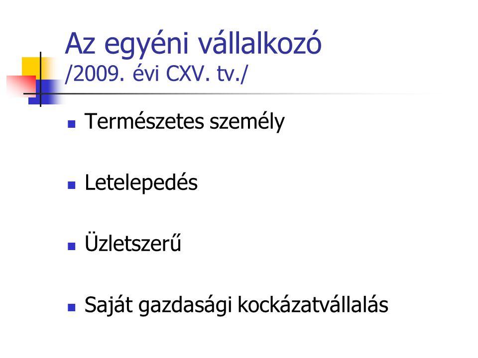 Az egyéni vállalkozó /2009. évi CXV. tv./  Természetes személy  Letelepedés  Üzletszerű  Saját gazdasági kockázatvállalás