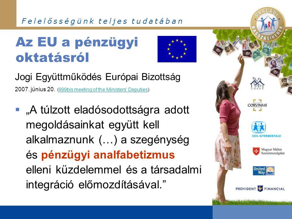 F e l e l ő s s é g ü n k t e l j e s t u d a t á b a n Az EU a pénzügyi oktatásról Jogi Együttműködés Európai Bizottság 2007.