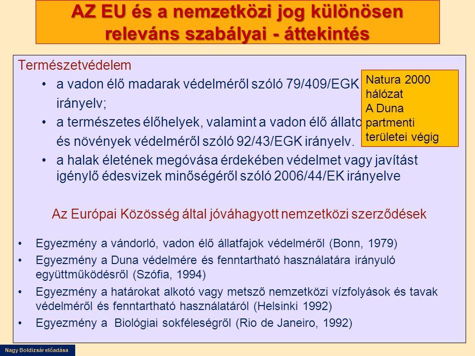 Nagy Boldizsár előadása AZ EU és a nemzetközi jog különösen releváns szabályai - áttekintés Természetvédelem •a vadon élő madarak védelméről szóló 79/409/EGK irányelv; •a természetes élőhelyek, valamint a vadon élő állatok és növények védelméről szóló 92/43/EGK irányelv.