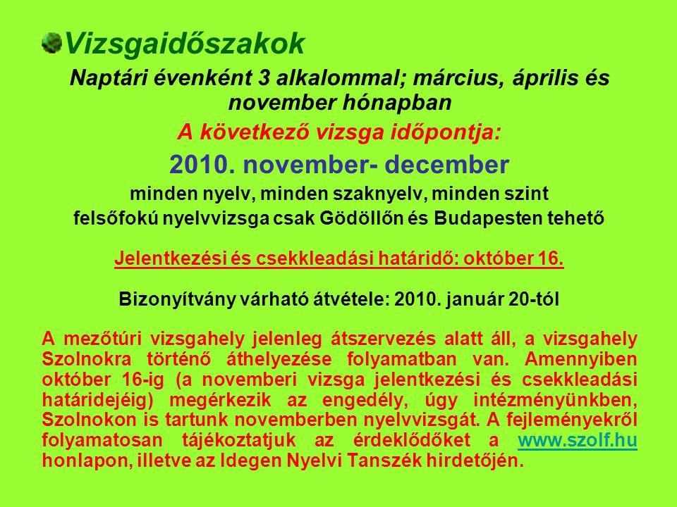 Vizsgaidőszakok Naptári évenként 3 alkalommal; március, április és november hónapban A következő vizsga időpontja: 2010. november- december minden nye
