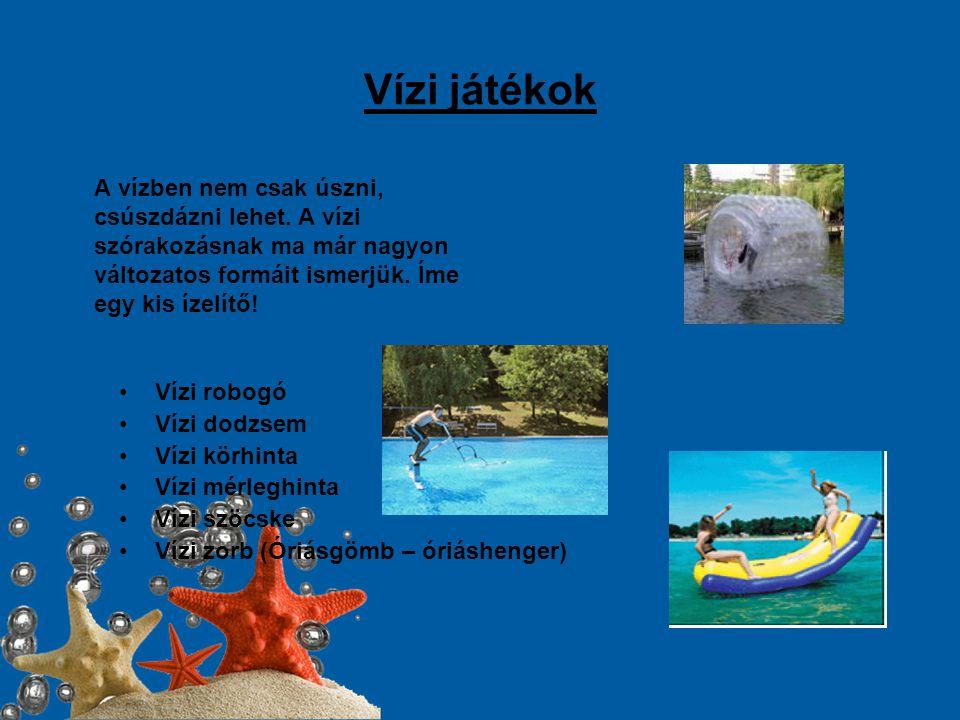 Vízi játékok A vízben nem csak úszni, csúszdázni lehet. A vízi szórakozásnak ma már nagyon változatos formáit ismerjük. Íme egy kis ízelítő! •Vízi rob