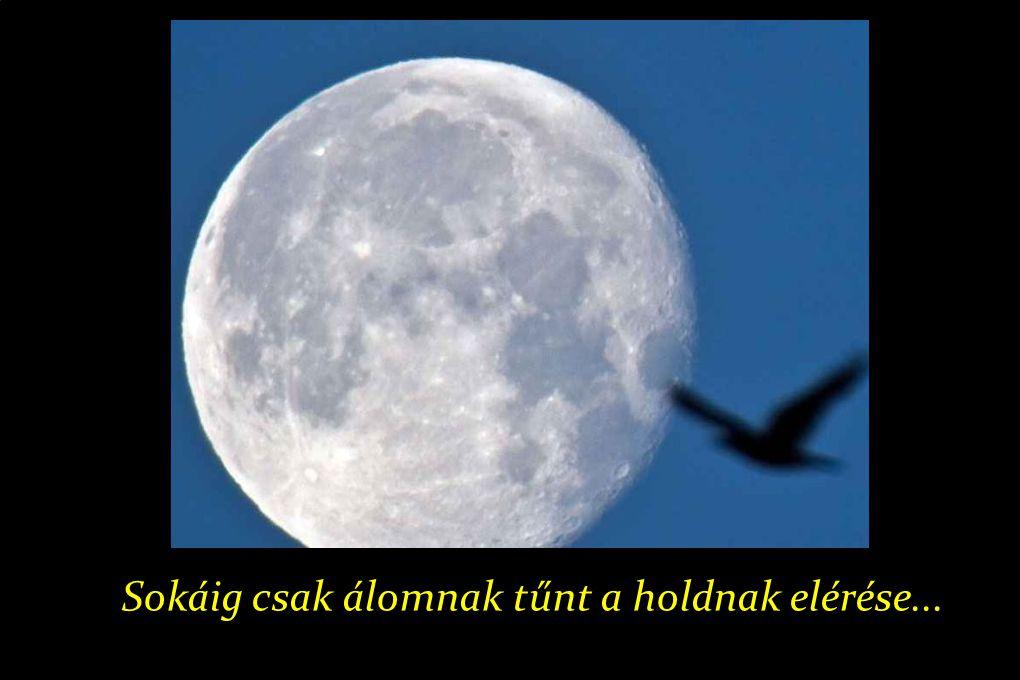 Sokáig csak álomnak tűnt a holdnak elérése...