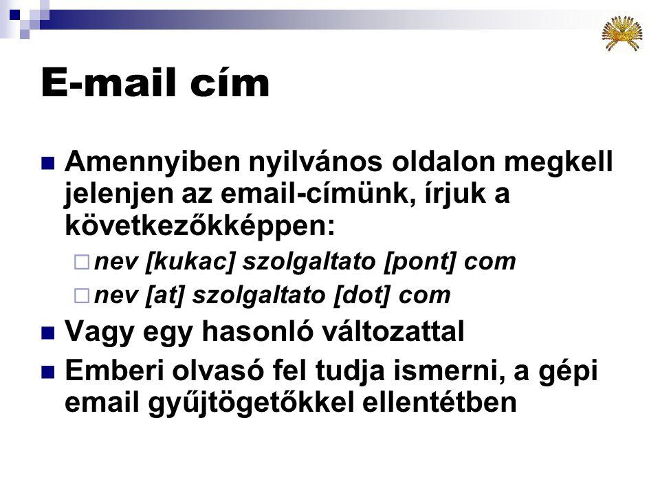 Spam 2  Amennyiben mégis úgy gondoljuk, hogy a körlevelet érdemes továbbküldeni, védjük meg saját és mások emailcímét a következőképpen:  Töröljünk ki minden emailcímet a levélből továbbküldés előtt - amennyiben nem szükségesek  A címzetteket emailcímet a BCC mezőbe írjuk, ne a to-ba.