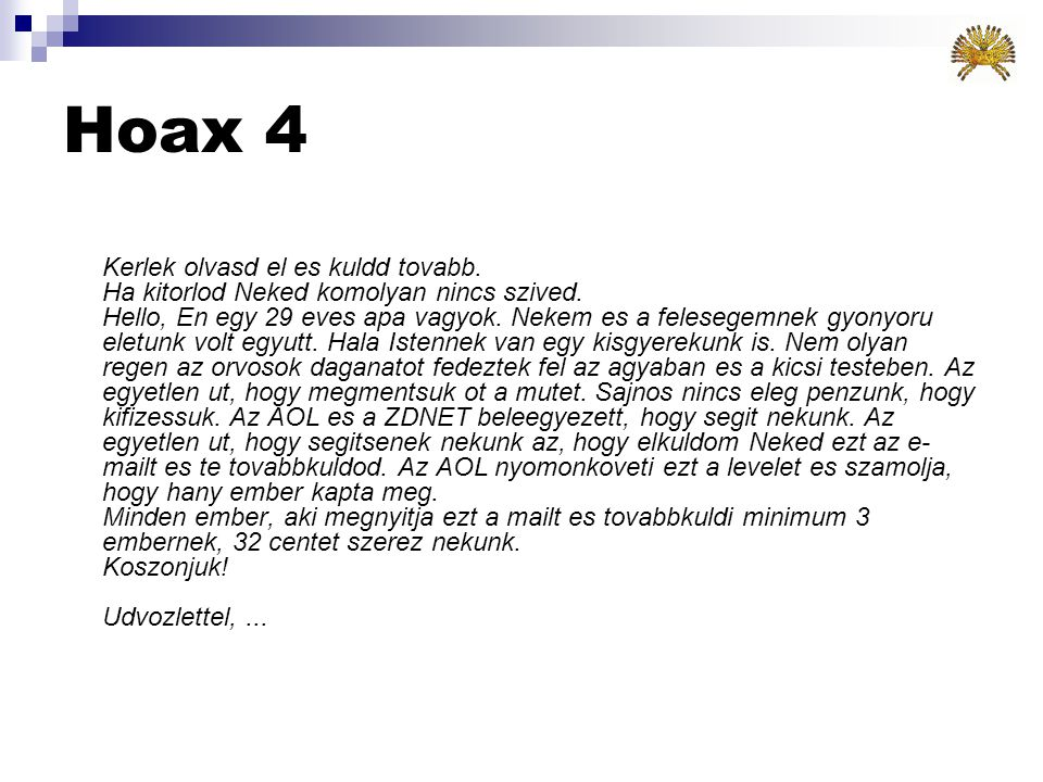 Hoax 3  Egy kis utánanézéssel rögvest kiderül, mekkora butaságok ezek  Technikailag lehetetlen lekövetni az emailek utját (talán FBI-nak sikerül, cé
