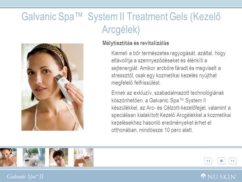 Galvanic Spa™ System II Treatment Gels (Kezelő Arcgélek) Mélytisztítás és revitalizálás Kiemeli a bőr természetes ragyogását, azáltal, hogy eltávolítja a szennyeződéseket és élénkíti a sejtenergiát.