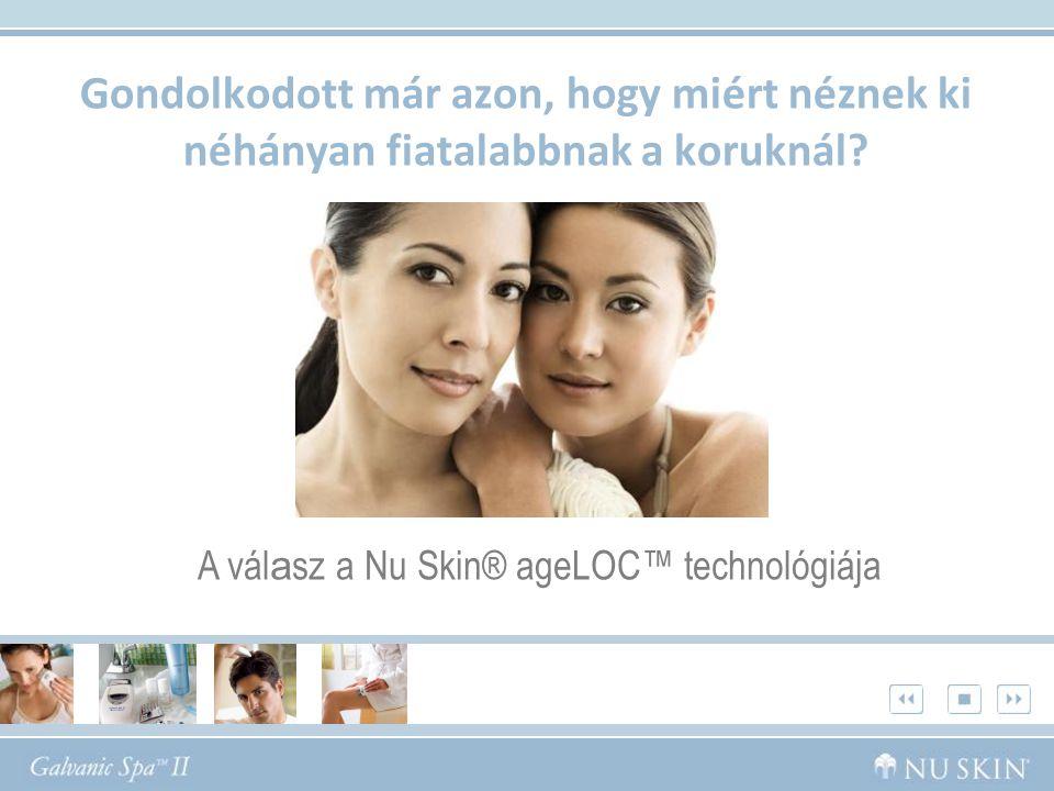 Gondolkodott már azon, hogy miért néznek ki néhányan fiatalabbnak a koruknál? A vál a sz a Nu Skin® ageLOC™ technológiája