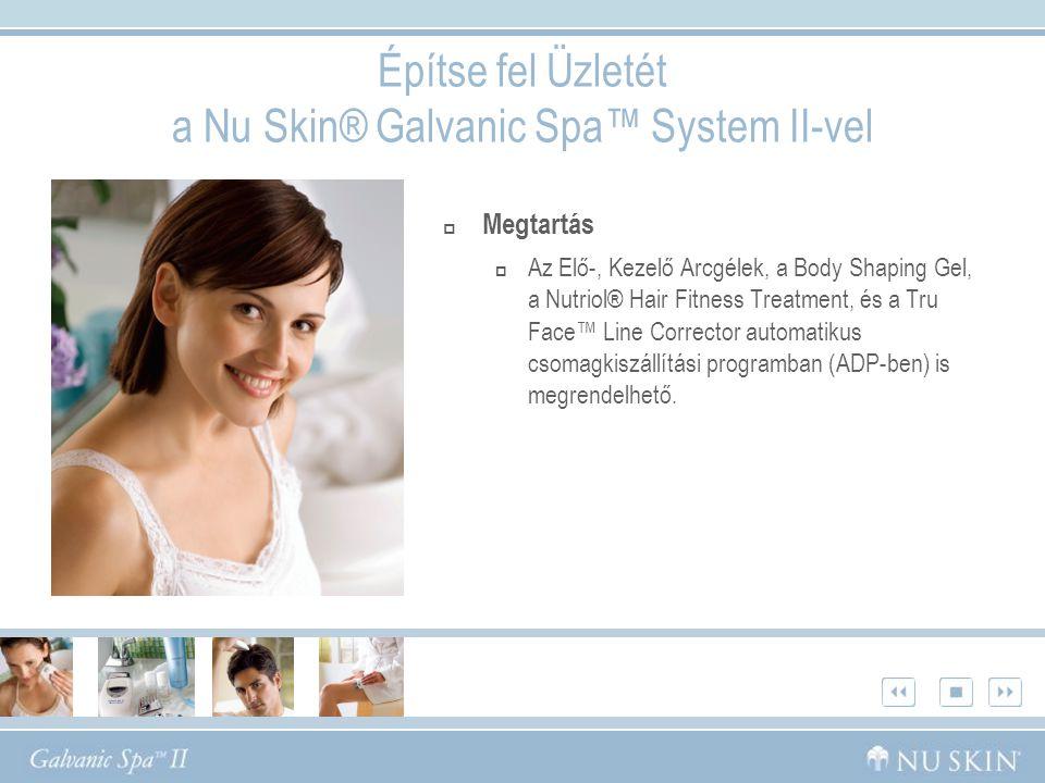 Építse fel Üzletét a Nu Skin® Galvanic Spa™ System II-vel  Megtartás  Az Elő-, Kezelő Arcgélek, a Body Shaping Gel, a Nutriol® Hair Fitness Treatment, és a Tru Face™ Line Corrector automatikus csomagkiszállítási programban (ADP-ben) is megrendelhető.