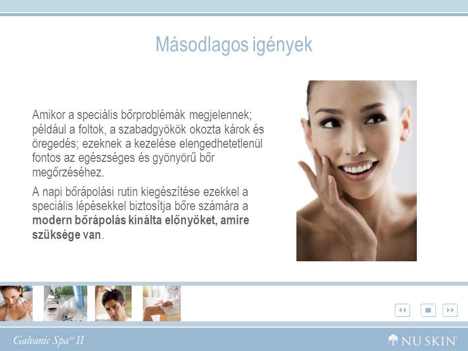 Másodlagos igények Amikor a speciális bőrproblémák megjelennek; például a foltok, a szabadgyökök okozta károk és öregedés; ezeknek a kezelése elengedhetetlenül fontos az egészséges és gyönyörű bőr megőrzéséhez.